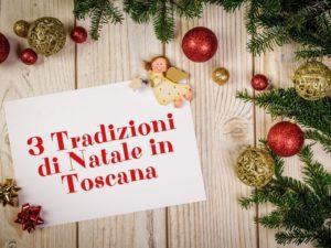 Tre tradizioni di Natale in Toscana